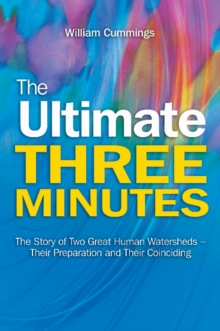 The Ultimate Three Minutes : The Story of Two Great Human Watersheds -- Their Preparation & Their Coinciding, Paperback Book