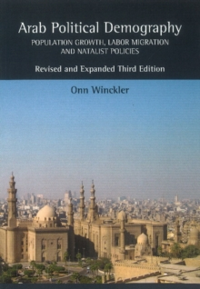 Arab Political Demography : Population Growth, Labor Migration & Natalist Policies, Hardback Book