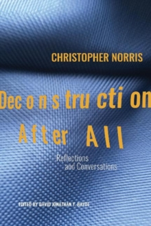 Deconstruction After All : Reflections & Conversations by Christopher Norris, Paperback Book