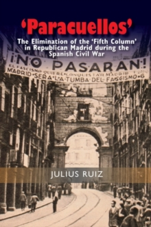 Paracuellos : The Elimination of the Fifth Column in Republican Madrid During the Spanish Civil War, Paperback Book