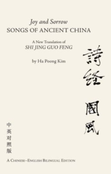 Joy and Sorrow - Songs of Ancient China : A New Translation of Shi Jing Guo Feng: A Chinese-English Bilingual Edition, Paperback Book