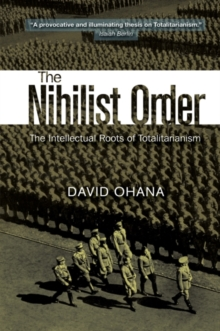 Nihilist Order : The Intellectual Roots of Totalitarianism, Paperback Book