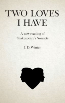 Two Loves I Have : A New Reading of Shakespeare's Sonnets, Paperback Book
