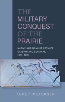 Military Conquest of the Prairie : Native American Resistance, Evasion & Survival,  1865-1890, Paperback Book