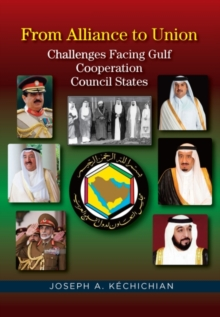 From Alliance to Union : Challenges Facing Gulf Cooperation Council States in the Twenty-First Century, Hardback Book