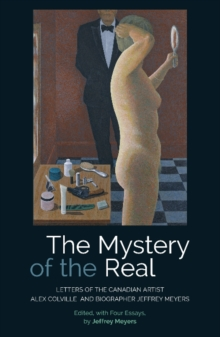 The Mystery of the Real Letters of the Canadian Artist Alex Colville and Biographer Jeffrey Meyers, Paperback Book