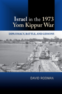 Israel in the 1973 Yom Kippur War : Diplomacy, Battle & Lessons, Hardback Book
