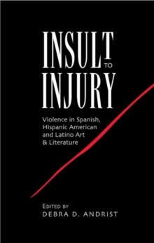 Insult to Injury : Violence in Spanish, Hispanic American & Latino Art & Literature, Hardback Book