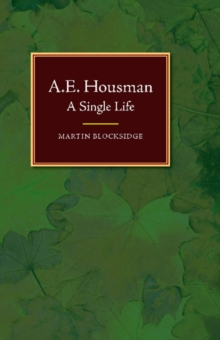 A E Housman : A Single Life, Paperback / softback Book