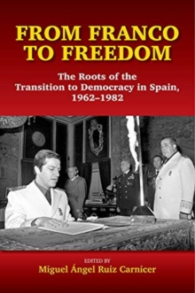 From Franco to Freedom : The Roots of the Transition to Democracy in Spain, 19621982, Hardback Book