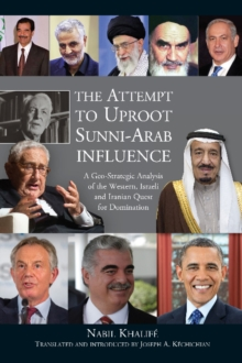 Attempt to Uproot Sunni-Arab Influence : A Geo-Strategic Analysis of the Western, Israeli & Iranian Quest for Domination, Hardback Book