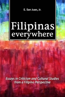 Filipinas Everywhere : Essays in Criticism & Cultural Studies from a Filipino Perspective, Paperback Book