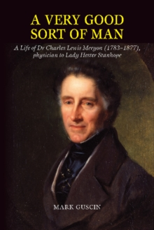 Very Good Sort of Man : Life of Dr Charles Lewis Meryon (17831877), Physician to Lady Hester Stanhope, Hardback Book