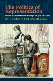 The Politics of Representation : Elections and Parliamentarism in Portugal & Spain, 18751926, Hardback Book
