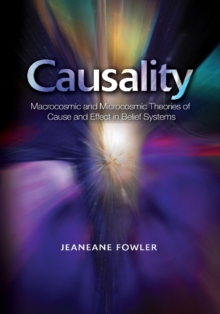 Causality : Macrocosmic and Microcosmic Theories of  Cause and Effect in Belief Systems, Paperback / softback Book