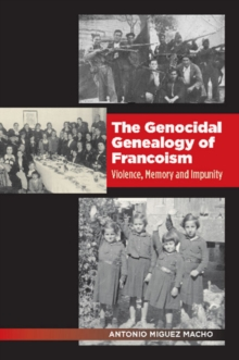 The Genocidal Genealogy of Francoism : Violence, Memory and Impunity, Paperback Book