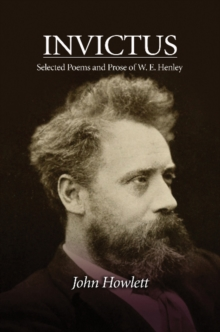 Invictus : Selected Poems & Prose of W E Henley, Hardback Book