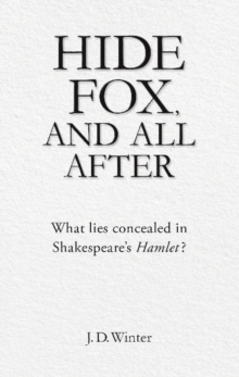 Hide Fox & All After : What Lies Concealed in Shakespeares Hamlet?, Paperback Book