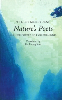 Oh, Let Me Return! : Natures Poets -- Chinese Poetry of Two Millennia, Paperback Book
