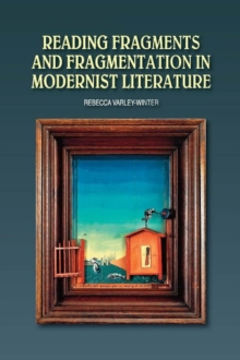 Reading Fragments and Fragmentation in Modernist Literature, Hardback Book