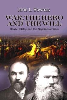 War, the Hero and the Will : Hardy, Tolstoy and the Napoleonic Wars, Paperback Book