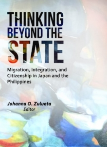 Thinking Beyond the State : Migration, Integration, and Citizenship in Japan and the Philippines, Paperback / softback Book