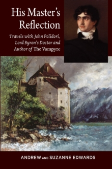 His Masters Reflection : Travels with John Polidori, Lord Byrons Doctor and Author of The Vampyre, Paperback / softback Book