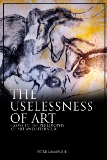 The Uselessness of Art : Essays in the Philosophy of Art and Literature, Paperback / softback Book