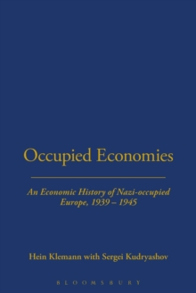 Occupied Economies : An Economic History of Nazi-occupied Europe, 1939-1945, Paperback Book