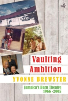 Vaulting Ambition : Jamaica's Barn Theatre 1966 -2005, Paperback Book