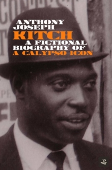 Kitch : A fictional biography of a calypso icon, Paperback / softback Book