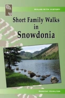 Walks with History Series: Short Family Walks in Snowdonia, Paperback Book