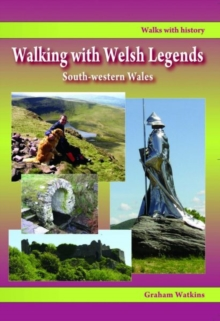 Walking with Welsh Legends: South-Western Wales, Paperback Book