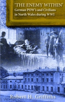 'The Enemy Within' - German Pow's and Civilians in North Wales During WW1, Paperback Book