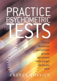 Practice Psychometric Tests : How to Familiarise Yourself with Genuine Recruitment Tests and Get the Job you Want, Paperback / softback Book