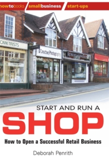 Start and Run a Shop : How to Open a Successful Retail Business, Paperback / softback Book