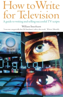 How To Write For Television 6th Edition : A Guide to Writing and Selling Successful TV Scripts, Paperback Book