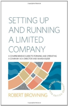 Setting Up and Running A Limited Company 5th Edition : A Comprehensive Guide to Forming and Operating a Company as a Director and Shareholder, Paperback / softback Book