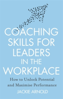 Coaching Skills for Leaders in the Workplace, Revised Edition : How to unlock potential and maximise performance, Paperback / softback Book
