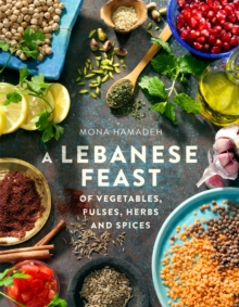 A Lebanese Feast of Vegetables, Pulses, Herbs and Spices, Paperback Book