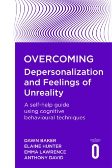 Overcoming Depersonalisation and Feelings of Unreality : A self-help guide using cognitive behavioural techniques, Paperback / softback Book