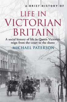 A Brief History of Life in Victorian Britain, Paperback / softback Book