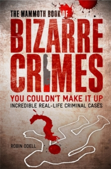 The Mammoth Book of Bizarre Crimes, Paperback / softback Book