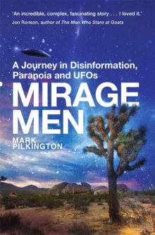 Mirage Men : A Journey into Disinformation, Paranoia and UFOs., Paperback Book