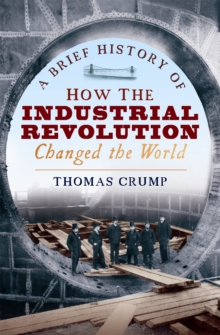 A Brief History of How the Industrial Revolution Changed the World, Paperback Book