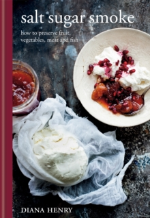 Salt Sugar Smoke : How to preserve fruit, vegetables, meat and fish, Hardback Book