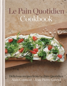 Le Pain Quotidien Cookbook : Delicious Recipes from Le Pain Quotidien, Hardback Book