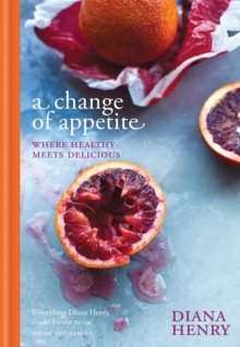 A Change of Appetite : Where Delicious Meets Healthy, Hardback Book