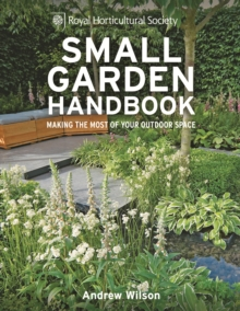 RHS Small Garden Handbook : Making the most of your outdoor space, EPUB eBook