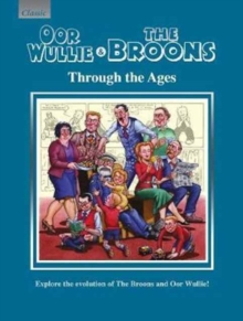 Oor Wullie & The Broons Through the Ages : Explore the Evolution of The Broons and Oor Wullie!, Hardback Book